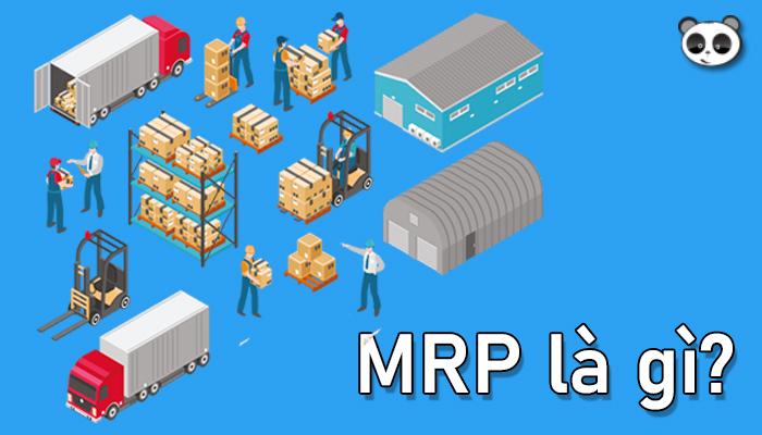 MRP là gì? Lợi ích của phần mềm MRP đối với doanh nghiệp