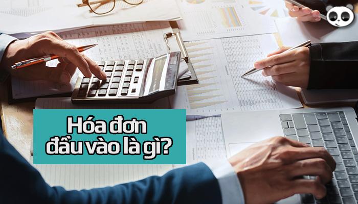Hóa đơn đầu vào là gì? Lưu ý quan trọng mà doanh nghiệp cần phải biết
