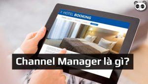 Channel Manager là gì? Tại sao khách sạn nên sử dụng Channel Manager