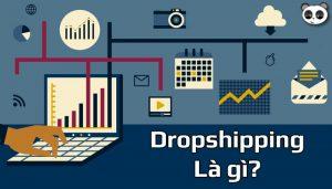 Dropshipping là gì? Kinh nghiệm kinh doanh mô hình dropshipping