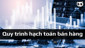 Quy trình hạch toán bán hàng trong doanh nghiệp kinh doanh