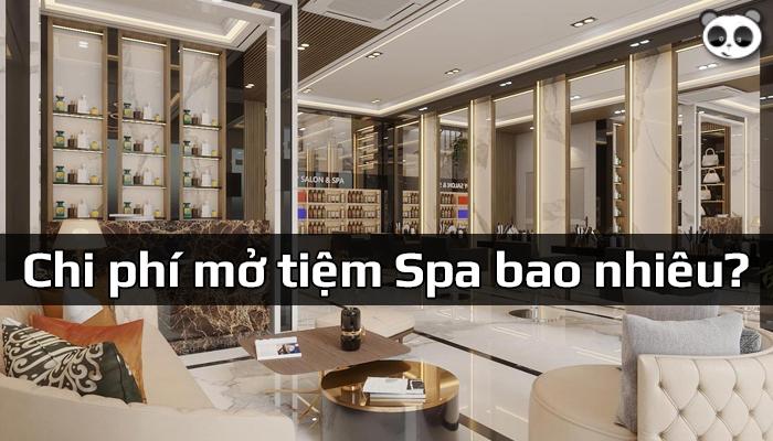 Mở Spa cần bao nhiêu tiền? Cách tối ưu chi phí khi mở Spa